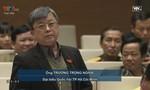 Đại biểu Trương Trọng Nghĩa: Có dấu hiệu lợi ích ngành len vào khiến nhiều quy định trong luật đứng trên Hiến pháp