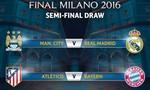 Bốc thăm bán kết Champions League: Chờ chung kết trong mơ