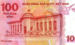 Phát hành tờ tiền mới làm lưu niệm, mệnh giá 100 đồng