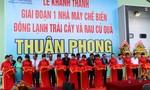 Khánh thành nhà máy chế biến nông sản  lớn nhất Việt Nam