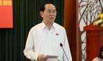 Chủ tịch nước Trần Đại Quang: Không để bức xúc của dân kéo dài