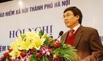 Bảo hiểm xã hội Việt Nam lên tiếng về việc các cựu lãnh đạo bị bắt