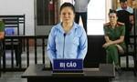 Người phụ nữ vận chuyển thuê 22 bánh heroin lĩnh án chung thân