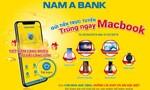 Gửi tiền online tại Nam Á Bank trúng ngay siêu phẩm công nghệ