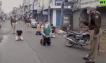 Clip Ấn Độ 'trừng phạt thẳng tay' người dân vi phạm lệnh phong tỏa