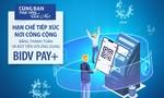 Ba lý do nên cài đặt ngay ứng dụng BIDV Pay+
