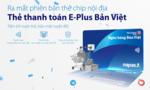"""Ngân hàng Bản Việt """"chip hóa"""" thẻ ATM nội địa"""