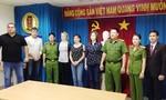 Việt Nam chuyển 6 yêu cầu dẫn độ đến cơ quan có thẩm quyền nước ngoài