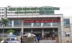 Đóng cửa Bệnh viện Bệnh nhiệt đới Trung ương, các bộ phận cách ly tại chỗ