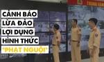 """Nữ sinh viên bị lừa 837 triệu đồng bằng thủ đoạn """"phạt nguội"""""""