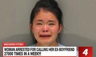 Cô gái bị bắt vì gọi hơn 27.000 cuộc điện thoại níu kéo người yêu cũ