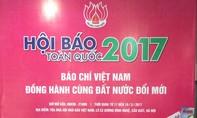 Hội Báo toàn quốc 2017: Đợt ra quân sống động của Báo giới Việt Nam