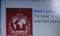 Kỳ 1: Các lệnh truy nã của ICPO - Interpol
