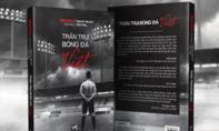 'Trần trụi bóng đá Việt' - Cái nhìn vào nền bóng đá Việt hiện nay