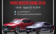 15h25 chiều nay ra mắt xe hơi thương hiệu Việt tại Paris Motor Show 2018