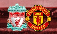 Manchester United – Liverpool: Nội chiến top 2