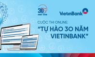 Phát động Cuộc thi online 'Tự hào 30 năm VietinBank'