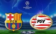 Barcelona – PSV: Bắt đầu hành trình tham vọng