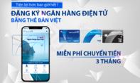 Miễn 3 tháng phí chuyển tiền khi đăng ký dịch vụ ngân hàng điện tử