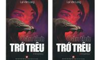 """Tiểu thuyết """"Oán thù trớ trêu"""" của Lại Văn Long:  Nghẹt thở với """"án chồng án""""!"""