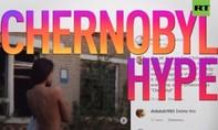 Nhiều blogger nổi tiếng phải xin lỗi vì 'nổ' chụp ảnh ở Chernobyl