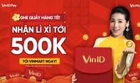 Đến Vinmart sắm tết, nhận ngay lì xì 500.000 đồng từ VinID Pay