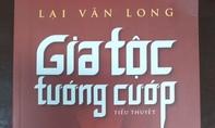 """Tiểu thuyết """"Gia tộc tướng cướp"""" của nhà văn Lại Văn Long"""