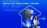 Gửi tiết kiệm online Bản Việt, trúng Iphone 11 Pro Max