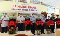 Khánh thành khu dân cư mới cho người dân vùng sạt lở Trà Leng