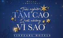 """""""Trải nghiệm tầm cao dưới những vì sao"""" tại Vinpearl Hotels"""