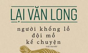 """""""Người khổng lồ đội mồ kể chuyện"""" của Lại Văn Long"""