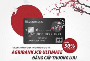 Agribank JCB Ultimate được hoàn tiền đến 50% khi thanh toán